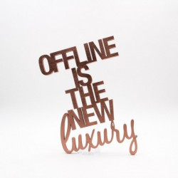 "Message 3D ""offline is the new luxury"""